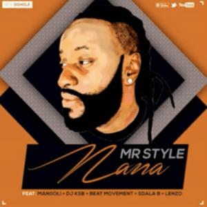 Mr Style - Nana Ft. Mangoli, DJ Ksb, Beat Movement, Sdala B & DJ Lenzo
